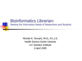 Bioinformatics Librarian: Meeting the Information Needs of Researchers and Students