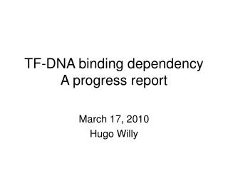 TF-DNA binding dependency A progress report