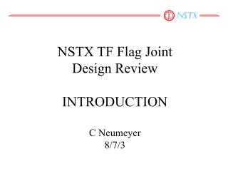 NSTX TF Flag Joint Design Review INTRODUCTION C Neumeyer 8/7/3