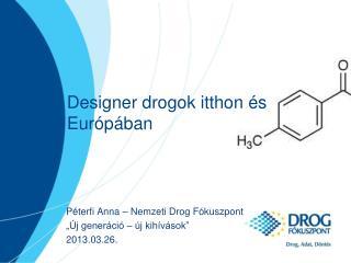 Designer drogok itthon és Európában