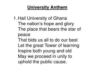 University Anthem Hail University of Ghana The nation's hope and glory