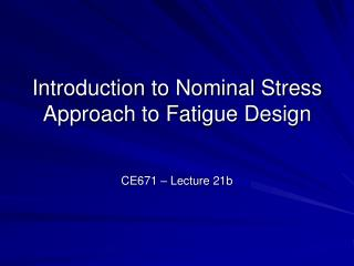 Introduction to Nominal Stress Approach to Fatigue Design