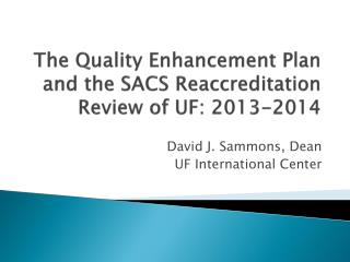 The Quality Enhancement Plan and the SACS Reaccreditation Review of UF: 2013-2014