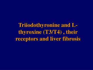 Triiodothyronine and L-thyroxine (T3/T4) , their receptors and liver fibrosis