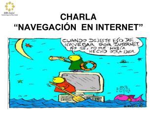 """CHARLA  """"NAVEGACIÓN  EN INTERNET"""""""