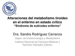 Dra. Sandra Rodríguez Carranza Depto. de Endocrinología y  Metabolismo