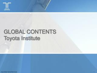 GLOBAL CONTENTS Toyota Institute