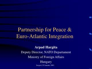 Partnership for Peace &  Euro-Atlantic Integration
