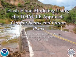 Flash Flood Modeling Using the DHM-TF Approach Current Status and Future Plans