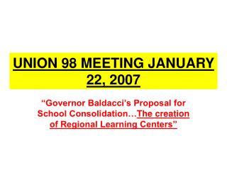 UNION 98 MEETING JANUARY 22, 2007