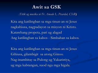 Awit sa GSK ( Titik ug musika ni Fr. Amado L. Picardal, CSsR )