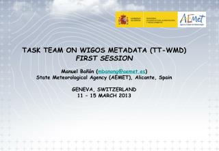 TASK TEAM ON WIGOS METADATA (TT-WMD) FIRST SESSION Manuel Bañón ( mbanong@aemet.es )