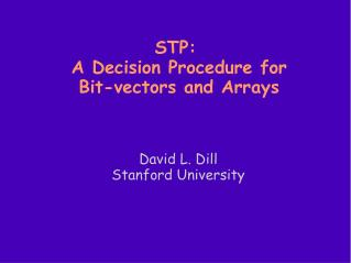 STP:  A Decision Procedure for  Bit-vectors and Arrays