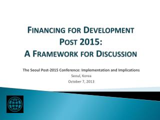 Financing for Development  Post 2015:  A Framework for Discussion