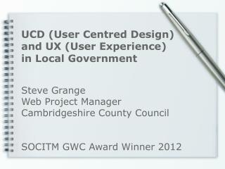 Steve Grange Web Project Manager Cambridgeshire County Council SOCITM GWC Award Winner 2012