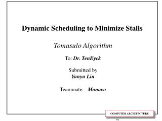 Dynamic Scheduling to Minimize Stalls Tomasulo Algorithm To:  Dr. TenEyck Submitted by Yanyu Liu