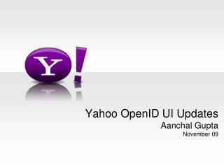 Yahoo OpenID UI Updates Aanchal Gupta