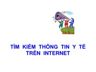 TÌM  KIẾM  THÔNG  TIN  Y  TẾ TRÊN  INTERNET