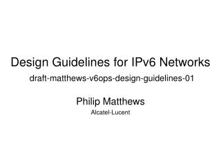 Design Guidelines for IPv6 Networks draft-matthews-v6ops-design-guidelines-01