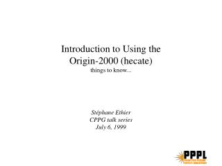 Introduction to Using the Origin-2000 (hecate) things to know...