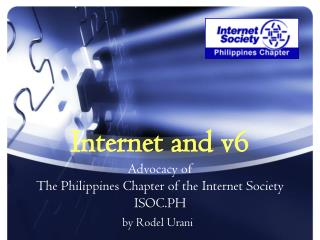 Internet and v6 Advocacy of  The Philippines Chapter of the Internet Society ISOC.PH