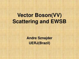 Vector Boson(VV) Scattering and EWSB