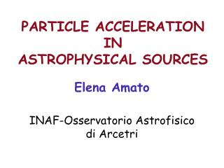 PARTICLE ACCELERATION  IN  ASTROPHYSICAL SOURCES