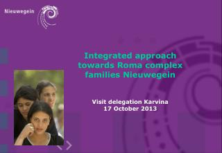 Integrated approach  towards Roma complex families Nieuwegein Visit delegation Karvina