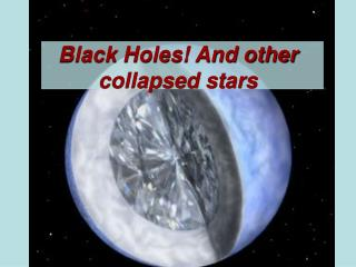 Black Holes! And other  collapsed stars