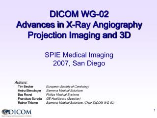 DICOM WG-02    Advances in X-Ray Angiography  Projection Imaging and 3D SPIE Medical Imaging