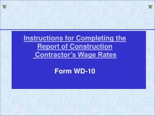 Instructions for Completing the Report of Construction Contractor's Wage Rates Form WD-10