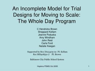 An Incomplete Model for Trial Designs for Moving to Scale:  The Whole Day Program