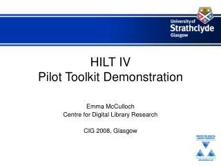 HILT IV  Pilot Toolkit Demonstration