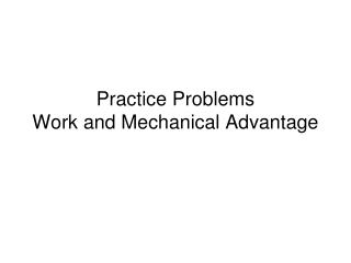 Practice Problems  Work and Mechanical Advantage