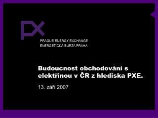 Budoucnost obchodování s elektřinou v ČR z hlediska PXE.