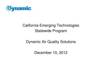 California Emerging Technologies Statewide Program Dynamic Air Quality Solutions December 10, 2012