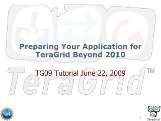 Preparing Your Application for TeraGrid Beyond 2010