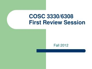 COSC 3330/6308 First Review Session