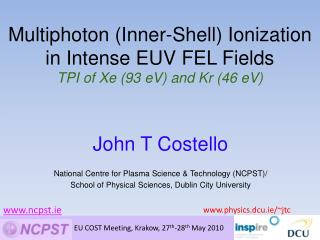 John T Costello National Centre for Plasma Science & Technology (NCPST)/