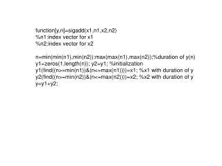 function[y,n]=sigadd(x1,n1,x2,n2) %n1:index vector for x1 %n2:index vector for x2