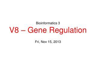 Bioinformatics 3 V8 – Gene Regulation