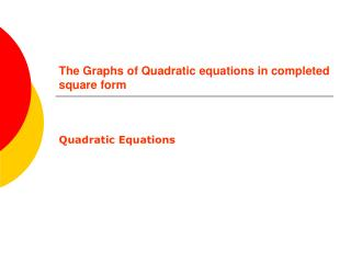The Graphs of Quadratic equations in completed square form
