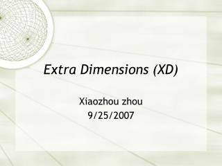 Extra Dimensions  (XD)