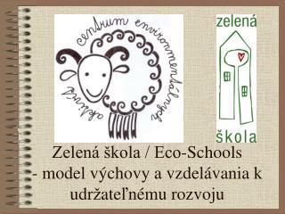Zelená škola / Eco-Schools  -  model výchovy a vzdelávania k udr ž ate ľ nému rozvoju