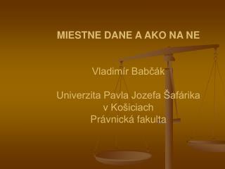 MIESTNE DANE A AKO NA NE Vladimír Babčák Univerzita Pavla Jozefa Šafárika vKošiciach
