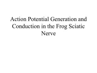 Action Potential Generation and Conduction in the Frog Sciatic Nerve