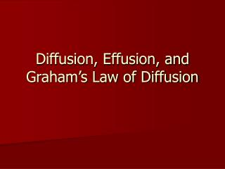 Diffusion, Effusion, and Graham�s Law of Diffusion