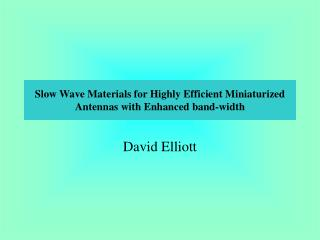 Slow Wave Materials for Highly Efficient Miniaturized Antennas with Enhanced band-width