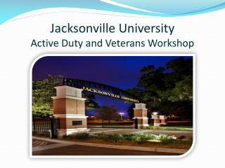 Jacksonville University  Active Duty and Veterans Workshop