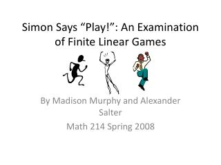 "Simon Says ""Play!"": An Examination of Finite Linear Games"